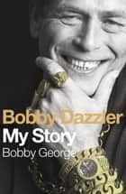 Bobby Dazzler - My Story ebook by Bobby George