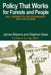 Policy That Works for Forests and People - Real Prospects for Governance and Livelihoods ebook by Stephen Bass,James Mayers