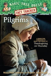 Magic Tree House Fact Tracker #13: Pilgrims - A Nonfiction Companion to Magic Tree House #27: Thanksgiving on Thursday ebook by Mary Pope Osborne,Natalie Pope Boyce