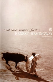 O sol nasce sempre (fiesta) [The Sun Also Rises] ebook by Ernest Hemingway