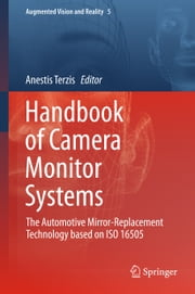 Handbook of Camera Monitor Systems - The Automotive Mirror-Replacement Technology based on ISO 16505 ebook by Anestis Terzis