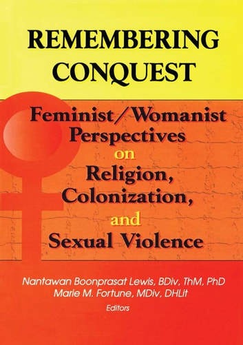 Remembering Conquest - Feminist/Womanist Perspectives on Religion, Colonization, and Sexual Violence ebook by Nantawan B Lewis