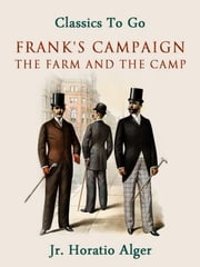 Frank's Campaign - Or, The Farm and the Camp ebook by Jr. Horatio Alger