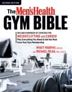 The Men's Health Gym Bible (2nd Edition) - Includes Hundreds of Exercises for Weightlifting and Cardio ebook by