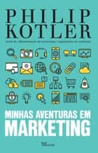 Minhas aventuras em marketing eBook by Philip Kotler