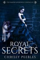 Royal Secrets - The Vampire & Werewolf Chronicles, #6 ebook by Chrissy Peebles