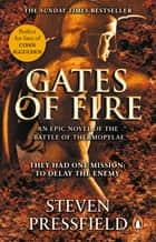 Gates Of Fire - One of history's most epic battles is brought to life in this enthralling and moving novel ebook by Steven Pressfield