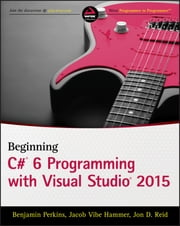 Beginning C# 6 Programming with Visual Studio 2015 ebook by Jacob Vibe Hammer,Jon D. Reid,Benjamin Perkins