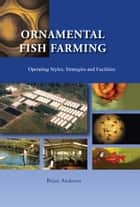 Ornamental Fish Farming - Operating Styles, Strategies and Facilities ebook by Brian Andrews