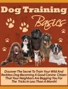 Dog Training Basics ebook by Mark