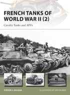French Tanks of World War II (2) - Cavalry Tanks and AFVs ebook by Steven J. Zaloga, Mr Ian Palmer