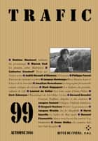Trafic 99 (Automne 2016) ebook by Collectifs