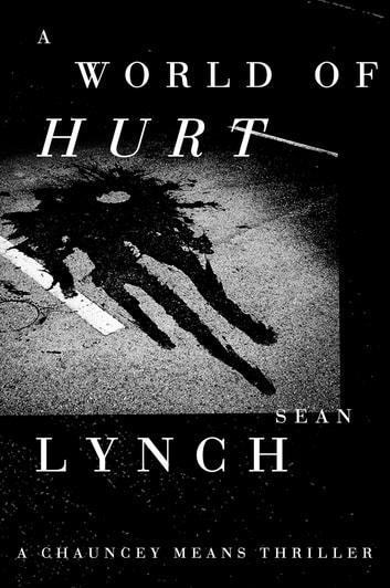 A World of Hurt - A Chauncey Means Thriller ebook by Sean Lynch