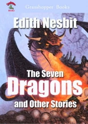The Seven Dragons and Other Stories - The Book of Dragons ebook by Edith Nesbit