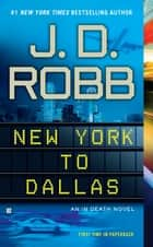 New York to Dallas ebook by J. D. Robb