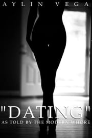 """Dating"" As Told By The Modern Whore ebook by Aylin Vega"