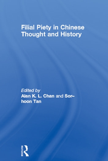 Filial Piety in Chinese Thought and History ebook by Alan Chan,Sor-Hoon Tan