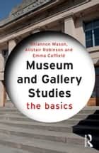 Museum and Gallery Studies - The Basics ebook by Rhiannon Mason, Alistair Robinson, Emma Coffield