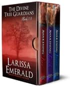 The Divine Tree Guardians Boxed Set: Books 1 - 3: Induction (The Divine Tree Guardian Series) ebook by Larissa Emerald