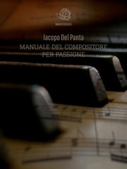 Manuale del Compositore per Passione ebook by Iacopo Del Panta