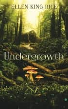Undergrowth e-bok by Ellen King Rice