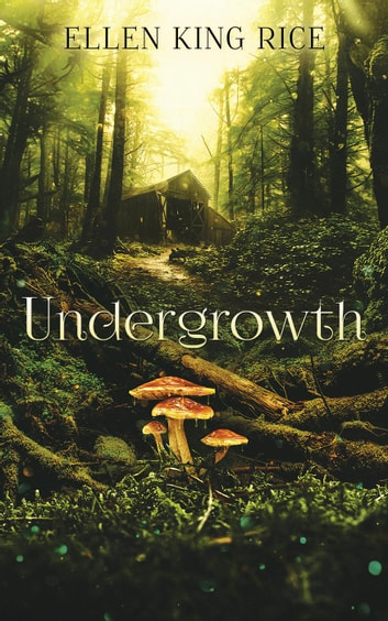 Undergrowth eBook by Ellen King Rice