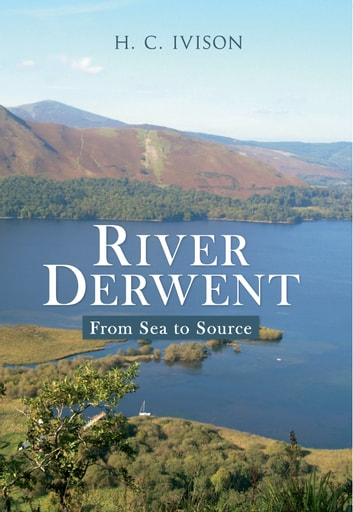 River Derwent - From Sea to Source ebook by Helen Ivison