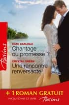 Chantage ou promesse ? - Une rencontre renversante - Je n'attendais que toi - (promotion) ebook by Kate Carlisle, Crystal Green, Dawn Temple