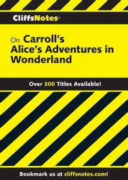 CliffsNotes on Carroll's Alice's Adventures in Wonderland ebook by Lewis Carroll