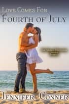 Love Comes for The Fourth of July ebook by Jennifer Conner