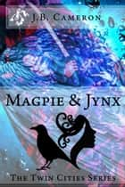 Magpie & Jynx (The Twin Cities Series) ebook by Cameron Jon Bernhard