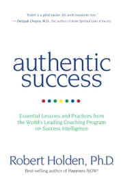 Authentic Success - Essential Lessons and Practices for Living a Life You Love ebook by Robert Holden