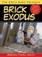 The Brick Bible Presents Brick Exodus ebook by Brendan Powell Smith