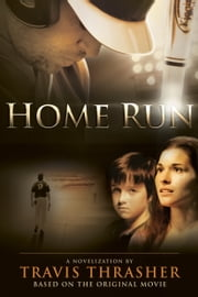 Home Run - A Novel ebook by Travis Thrasher