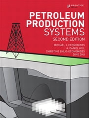 Petroleum Production Systems ebook by Michael J. Economides,A. Daniel Hill,Christine Ehlig-Economides,Ding Zhu
