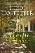 Things We Surrender - A Lowcountry novel ebook by