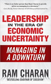 Leadership in the Era of Economic Uncertainty: Managing in a Downturn ebook by Ram Charan