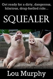 Squealer ebook by Lou Murphy
