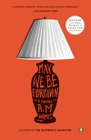 May We Be Forgiven - A Novel ebook by A. M. Homes