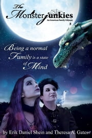 "The Monsterjunkies An American family Odyssey: ""Being a normal Family is a State of Mind"" ebook by Erik Daniel  Shein,Theresa  Gates"