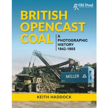 Open Cast Coal - British Opencast Coal: A Photographic History 1942-1985 ebook by Keith Haddock