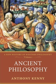 Ancient Philosophy - A New History of Western Philosophy, Volume 1 ebook by Anthony Kenny