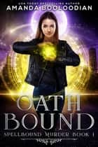 Oath Bound - An Urban Fantasy / Supernatural Suspense ebook by Amanda Booloodian