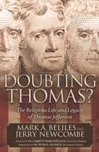 Doubting Thomas? - The Religious Life and Legacy of Thomas Jefferson ebook by Mark A. Beliles, Jerry Newcombe, Dr. Garrett Ward Sheldon,...
