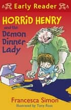 Horrid Henry and the Demon Dinner Lady - Book 21 ebook by Francesca Simon, Tony Ross