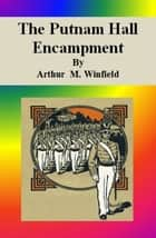 The Putnam Hall Encampment ebook by Arthur M. Winfield
