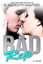 Bad Rep ebook by A. Meredith Walters