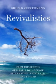 Revivalistics - From the Genesis of Israeli to Language Reclamation in Australia and Beyond ebook by Ghil'ad Zuckermann