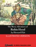 The Merry Adventures of Robin Hood - Illustrated Version ebook by Howard Pyle