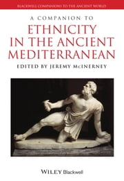 A Companion to Ethnicity in the Ancient Mediterranean ebook by Jeremy McInerney